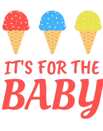It's for the baby
