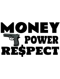 Money, power,respect