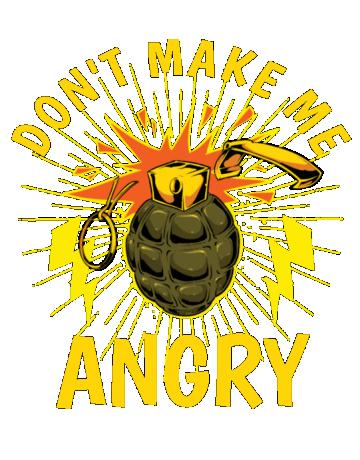 Don't make me angry