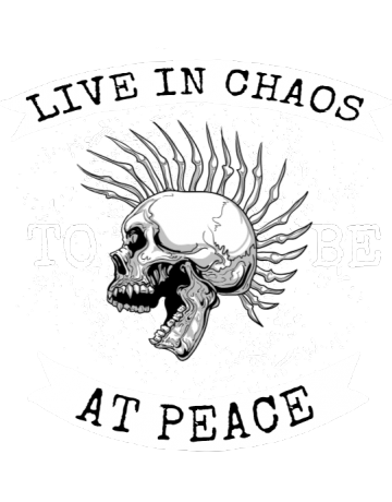 Live in chaos to be at peace
