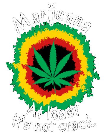 Marijuana At least it's not crack
